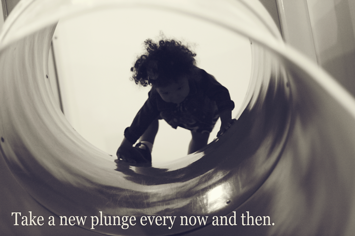 Take a new plunge every now and then. #WordsFromTheHeart