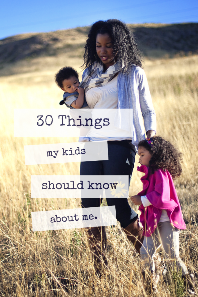 30 things my kids should know about me - WOW, thinking about how this could have helped me if my own mother had done something like this. This will take some time, but it's perfect to kick off for/by Mother's Day.