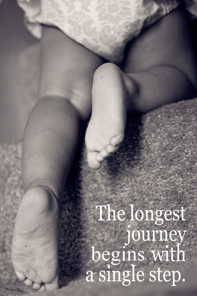 The longest journey begins with a single step.