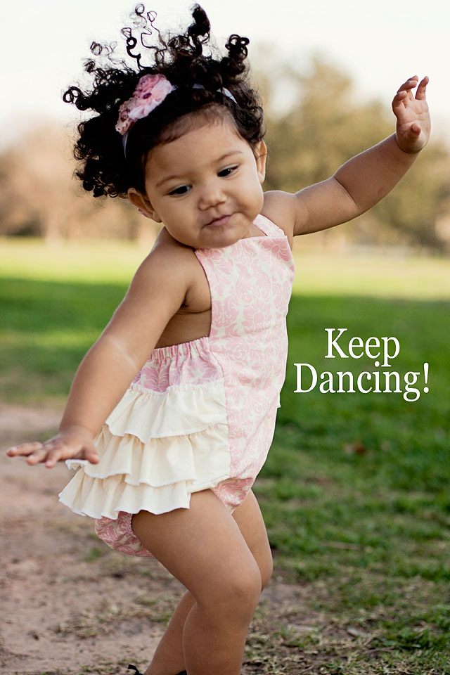 Keep dancing! #WordsFromTheHeart Motherly words of wisdom and love.