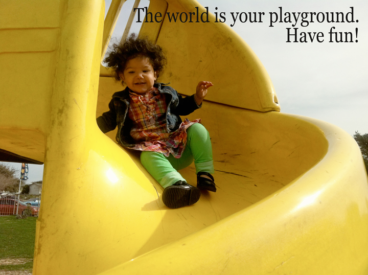 """The world is your playground..."" #WordsFromTheHeart Motherly words of wisdom and love. Stunning love letters and quotes from a mother to her children."