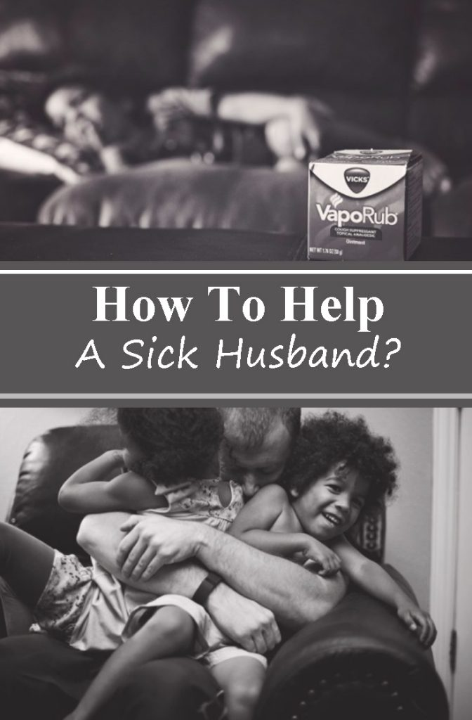 How to help a sick husband (because you know he's pitiful).