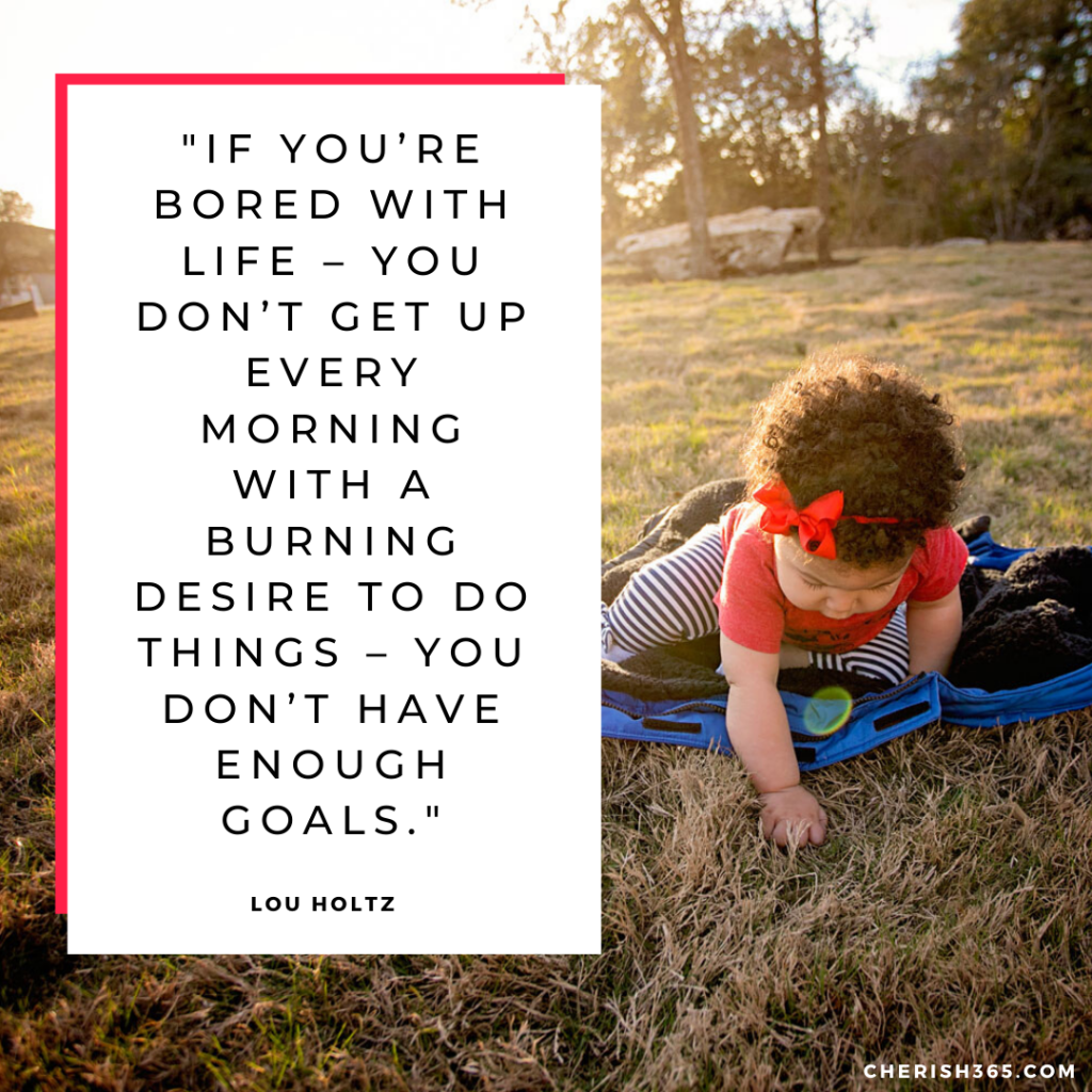 If you're bored with life – you don't get up every morning with a burning desire to do things – you don't have enough goals. Lou Holtz quote