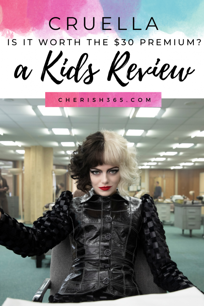 Text that asks if Cruella is worth the $30 premium. A kids review of Cruella. Is the movie appropriate for young kids? Or better just for adults? Here's an honest review.